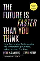 Imagen de portada para The future is faster than you think : how converging technologies are transforming business, industries, and our lives : Exponential mindset series