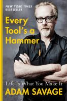 Cover image for Every tool's a hammer : life is what you make it
