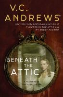 Cover image for Beneath the attic : a Flowers in the attic tie-in