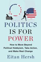 Imagen de portada para Politics is for power : how to move beyond political hobbyism, take action, and make changes