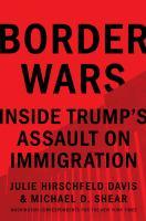 Cover image for Border wars : inside Trump's assault on immigration