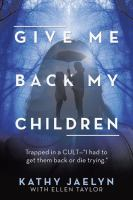 "Cover image for Give me back my children : Trapped in a cult -- [""I had to ge them back or die trying""]"