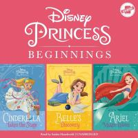 Cover image for Disney princess beginnings [sound recording CD] : Cinderella, Belle and Ariel