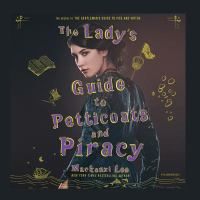 Cover image for The lady's guide to petticoats and piracy. bk. 2 [sound recording CD] : Montague siblings series