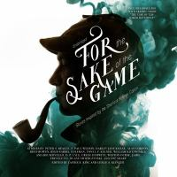 Cover image for For the sake of the game [sound recording CD] : stories inspired by the Sherlock Holmes canon
