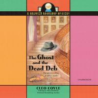 Cover image for The ghost and the dead deb. bk. 2 [sound recording CD] : Haunted Bookshop series