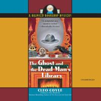 Cover image for The ghost and the dead man's library. bk. 3 [sound recording CD] : Haunted bookshop series