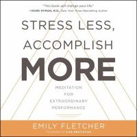 Cover image for Stress less, accomplish more [sound recording CD] : meditation for extraordinary performance