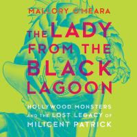 Cover image for The lady from the black lagoon [sound recording CD] : Hollywood monsters and the lost legacy of Milicent Patrick
