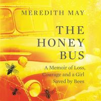 Cover image for The honey bus [sound recording CD] : a memoir of loss, courage, and a girl saved by bees