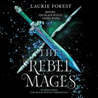 Cover image for The rebel mages [sound recording CD] : Black Witch chronicles series
