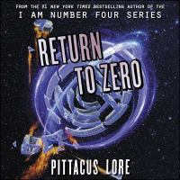 Cover image for Return to zero. bk. 3 [sound recording CD] : Lorien legacies reborn series