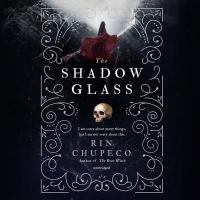 Cover image for The shadow glass. bk. 3 [sound recording CD] : Bone witch trilogy