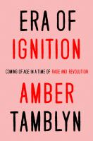 Cover image for Era of ignition : coming of age in a time of rage and revolution