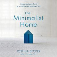 Cover image for The minimalist home a room-by-room guide to a decluttered, refocused life