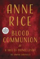 Cover image for Blood communion. bk. 13 a tale of Prince Lestat : Vampire chronicles series