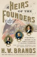 Cover image for Heirs of the founders the epic rivalry of Henry Clay, John Calhoun and Daniel Webster, the second generation of American giants