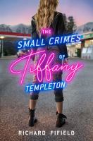 Cover image for The small crimes of Tiffany Templeton