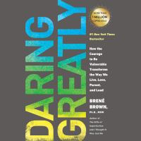 Cover image for Daring greatly how the courage to be vulnerable transforms the way we live, love, parent, and lead
