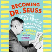 Cover image for Becoming dr. seuss Theodor Geisel and the Making of an American Imagination.