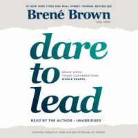 Cover image for Dare to lead Brave Work. Tough Conversations. Whole Hearts..