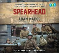 Imagen de portada para Spearhead [sound recording CD] : an American tank gunner, his enemy, and a collision of lives in World War II