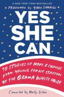 Cover image for Yes she can : 10 stories of hope & change from young female staffers of the Obama White House