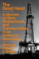 Cover image for The good hand : a memoir of work, brotherhood, and transformation in an American boomtown