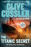 Cover image for The Titanic secret. bk. 11 Isaac Bell series