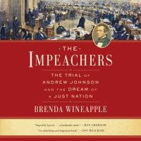 Cover image for The impeachers The Trial of Andrew Johnson and the Dream of a Just Nation.