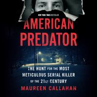 Cover image for American predator The Hunt for the Most Meticulous Serial Killer of the 21st Century.