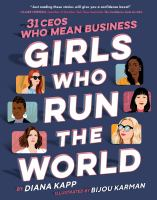 Cover image for Girls who run the world : 31 CEOs who mean business