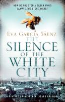 Cover image for The silence of the white city. bk. 1 : Trilogy of the white city series