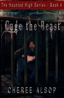 Cover image for Cage the beast. bk. 4 : Haunted High series