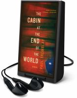 Cover image for The cabin at the end of the world [Playaway] : a novel