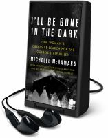 Cover image for I'll be gone in the dark [Playaway] : one woman's search for the Golden State killer