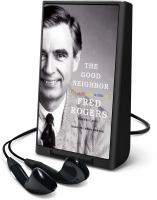 Cover image for The good neighbor [Playaway] : the life and work of Fred Rogers