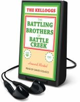 Cover image for The Kelloggs [Playaway] : the battling brothers of Battle Creek