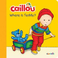 Cover image for Caillou : where is Teddy? [board book]