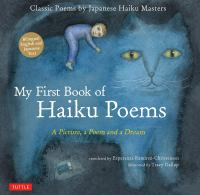 Cover image for My first book of haiku poems : a picture, a poem and a dream : classic poems by Japanese haiku masters