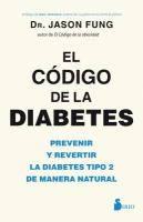 Cover image for EL CÓDIGO DE LA DIABETES : prevenir y revertir la diabetes tipo 2 de manera natural