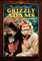 Cover image for The life and times of Grizzly Adams. Season 1, Complete [videorecording DVD]