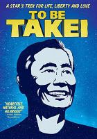 Cover image for To be Takei [videorecording DVD] : A star's trek for life, liberty, and love