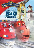 Cover image for Chuggington. The big freeze [videorecording DVD]