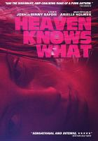 Cover image for Heaven knows what [videorecording DVD]