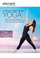Cover image for Cardio & conditioning yoga [videorecording DVD] : two dynamic programs designed to improve cardio conditioning, build strength, firm your core and tone your whole body