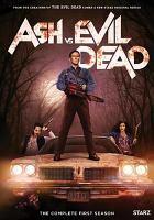 Cover image for Ash vs evil dead. Season 1, Complete [videorecording DVD]