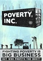 Cover image for Poverty, Inc. [videorecording DVD] : fighting poverty is big business, but who profits the most?