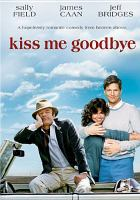Cover image for Kiss me goodbye [videorecording DVD]