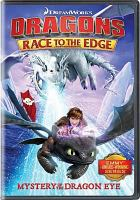 Cover image for Dragons. Race to the edge [videorecording DVD] : mystery of the dragon eye.